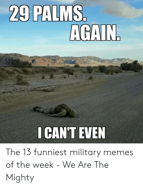 13 Funniest: I CAN'T EVEN The 13 funniest military memes of the week - We Are The Mighty
