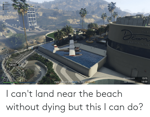 the beach: I can't land near the beach without dying but this I can do?
