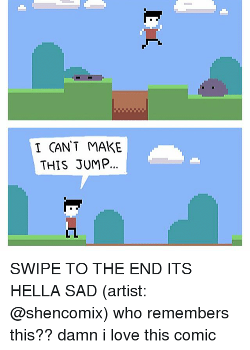 Love, Memes, and Sad: I CANT MAKE  THIS JUMP SWIPE TO THE END ITS HELLA SAD (artist: @shencomix) who remembers this?? damn i love this comic