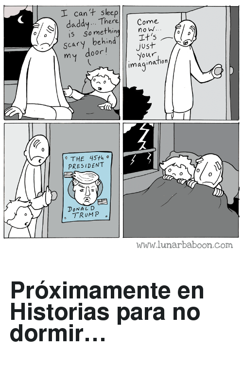 Donal: I can't sleep  daddy... TheCome  ethinnowW..  ere  is som  scary behindIt's  just  door  Your  imaqination  THE 45th。  PRESIDENT  0  DONAL D  www.lunarbaboon.com <h2>Próximamente en Historias para no dormir&hellip;</h2>