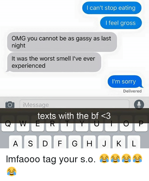 Omg, Smell, and Sorry: I can't stop eating  l feel gross  OMG you cannot be as gassy as last  night  It was the worst smell I've ever  experienced  I'm sorry  Delivered  OiMessage  texts with the bf <3 lmfaooo tag your s.o. 😂😂😂😂😂