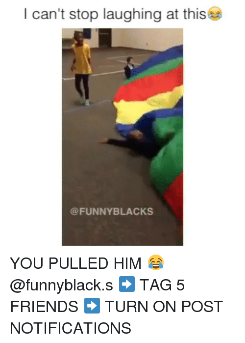 Dank Memes: I can't stop laughing at this  FUNNY BLACKS YOU PULLED HIM 😂 @funnyblack.s ➡️ TAG 5 FRIENDS ➡️ TURN ON POST NOTIFICATIONS