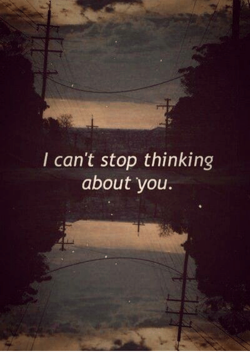 Cant Stop Thinking About You: I can't stop thinking  about you.