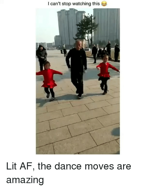 Af, Lit, and Memes: I can't stop watching this Lit AF, the dance moves are amazing