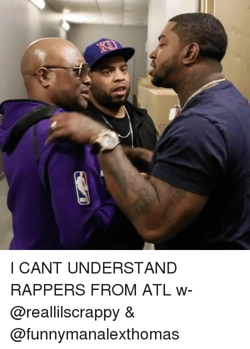 Memes, Rappers, and 🤖: I CANT UNDERSTAND RAPPERS FROM ATL w- @reallilscrappy & @funnymanalexthomas