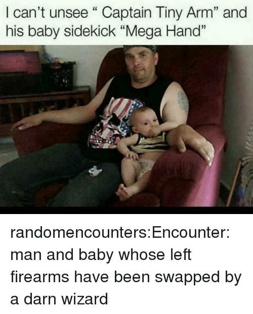 """sidekick: I can't unsee""""Captain Tiny Arm"""" and  his baby sidekick """"Mega Hand"""" randomencounters:Encounter: man and baby whose left firearms have been swapped by a darn wizard"""