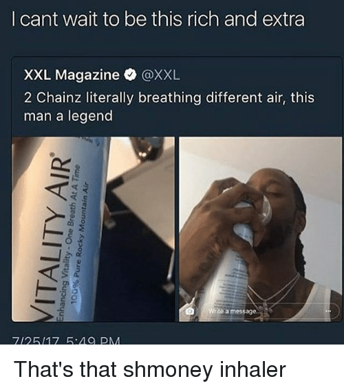 Memes, 🤖, and Legend: I cant wait to be this rich and extra  XXL Magazine @XXL  2 Chainz literally breathing different air, this  man a legend  rito a message..  712517 5:A0 PM That's that shmoney inhaler