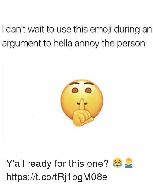 this emoji: I can't wait to use this emoji during an  argument to hella annoy the person Y'all ready for this one? 😂🤷‍♂️ https://t.co/tRj1pgM08e