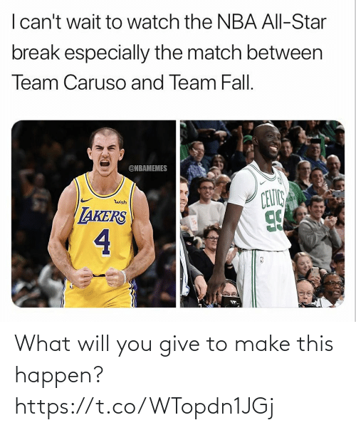 Nbamemes: I can't wait to watch the NBA All-Star  break especially the match between  Team Caruso and Team Fall.  @NBAMEMES  CEUIC  wish  LAKERS  4 What will you give to make this happen? https://t.co/WTopdn1JGj