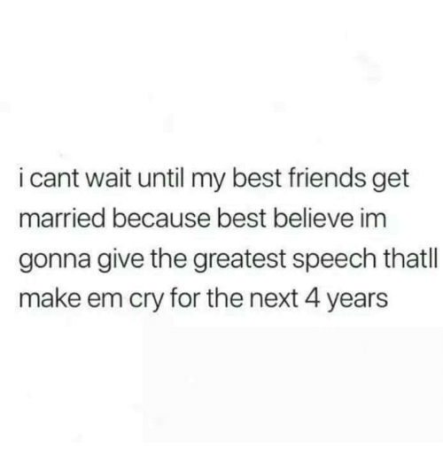 I Cant Wait Until My Best Friends Get Married Because Best