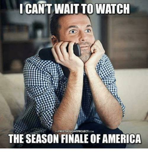 memes: I CANT WAITTO WATCH  FREE THOUGHTPROJECT  COM  THE SEASON FINALE OF AMERICA