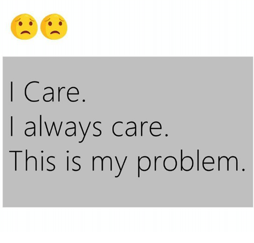 This, This Is, and Problem: I Care  always care  This is my problem