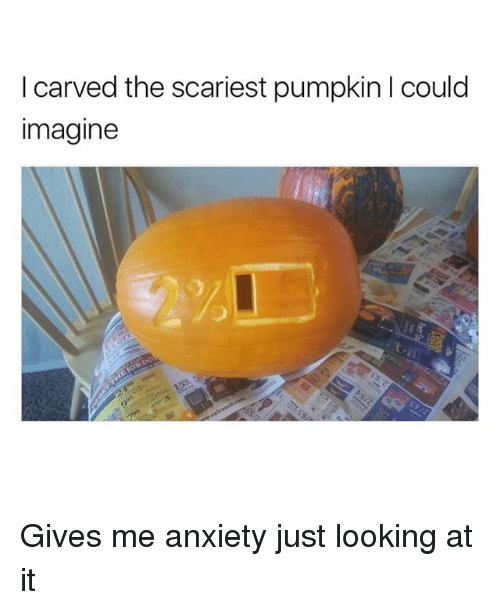 Memes, Anxiety, and Pumpkin: I carved the scariest pumpkin I could  imagine Gives me anxiety just looking at it