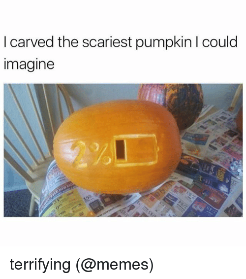 Memes, Pumpkin, and 🤖: I carved the scariest pumpkin l could  imagine terrifying (@memes)