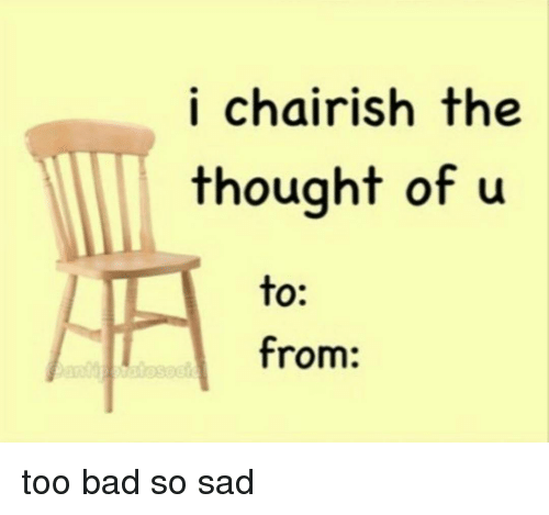 Memes, 🤖, and Ish: i chair ish the  thought of u  to:  from: too bad so sad