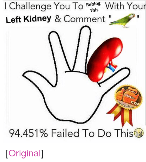 """tobi: I Challenge You Tobi With Your  Left Kidney & Comment  This  COM  y Har  94.451% Failed To Do This@) <p>[<a href=""""https://www.reddit.com/r/surrealmemes/comments/7n9i9t/unfathomably_diffucult_doonk_kong_xpost_from/"""">Original</a>]</p>"""