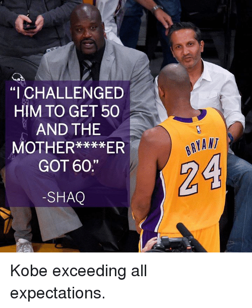 "Kobe Bryant, Shaq, and Kobe: ""I CHALLENGED  HIM TO GET 50  AND THE  MOTHER****ER  GOT 60.  SHAQ  BRYANT Kobe exceeding all expectations."