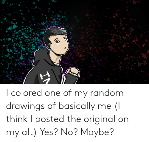 yes no maybe: I colored one of my random drawings of basically me (I think I posted the original on my alt) Yes? No? Maybe?