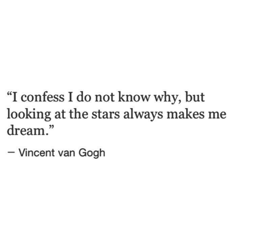 """Vincent van Gogh: """"I confess I do not know why, but  looking at the stars always makes me  dream.""""  05  - Vincent van Gogh"""