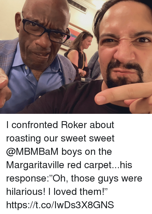 """those guys: I confronted Roker about roasting our sweet sweet @MBMBaM boys on the Margaritaville red carpet...his response:""""Oh, those guys were hilarious! I loved them!"""" https://t.co/IwDs3X8GNS"""