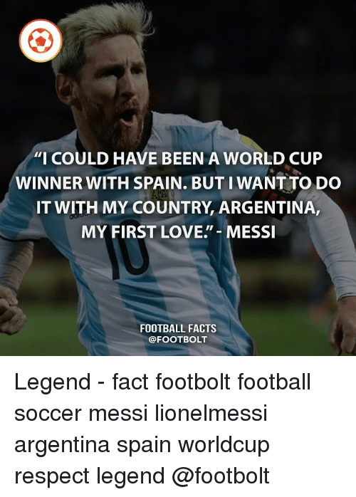 "Facts, Football, and Love: ""I COULD HAVE BEEN A WORLD CUP  WINNER WITH SPAIN. BUTI WANT TO DO  IT WITH MY COUNTRY ARGENTINA,  MY FIRST LOVE MESSI  FOOTBALL FACTS  @FOOT BOLT Legend - fact footbolt football soccer messi lionelmessi argentina spain worldcup respect legend @footbolt"