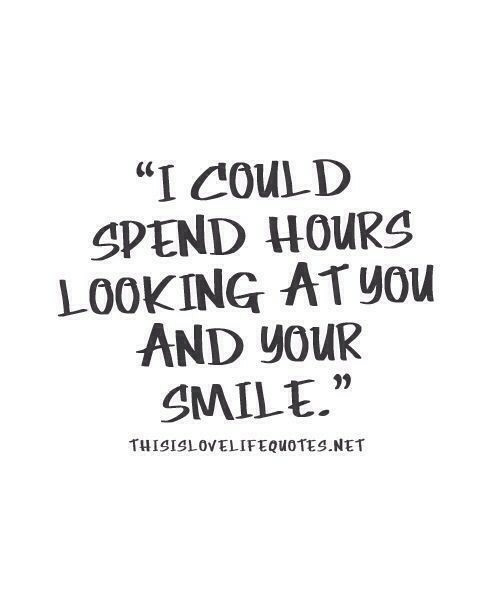 """looking at you: """"I COULD  SPEND HOURS  LOOKING AT yOu  AND youR  SMILE.""""  יי  THISISLOVELIFEQUOTES.NET"""