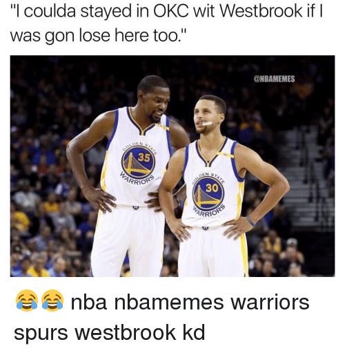 """c-5: """"I coulda stayed in OKC wit Westbrook if I  was gon lose here too.'  ONBAMEMES  DEN  C 5  oEN s  ARRIOR  30  ARRIO 😂😂 nba nbamemes warriors spurs westbrook kd"""