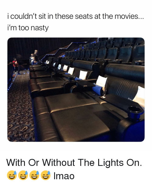 Lmao, Movies, and Nasty: i couldn't sit in these seats at the movies.  i'm too nasty With Or Without The Lights On. 😅😅😅😅 lmao