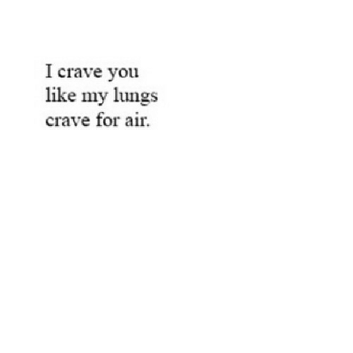 Crave: I crave you  like my lungs  crave for air