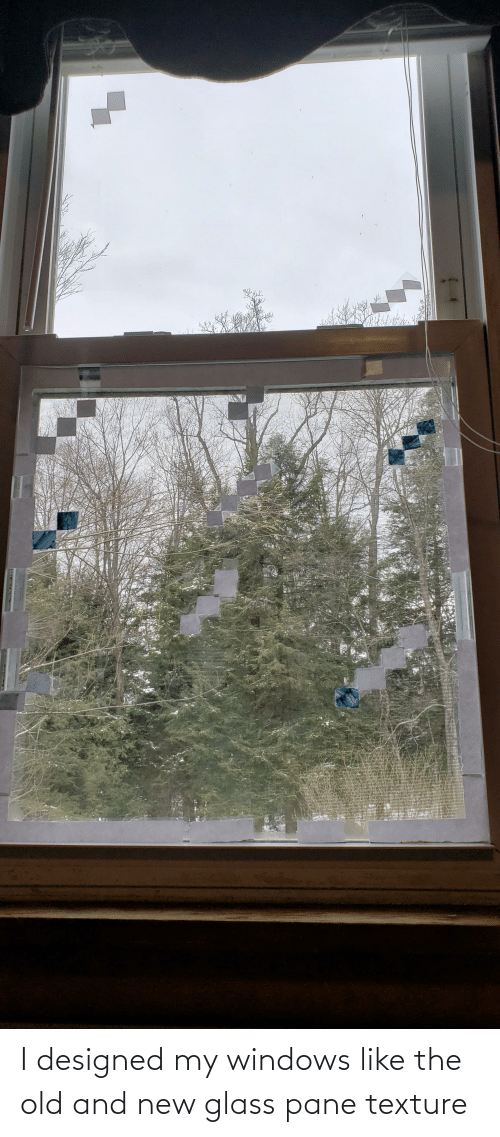 texture: I designed my windows like the old and new glass pane texture