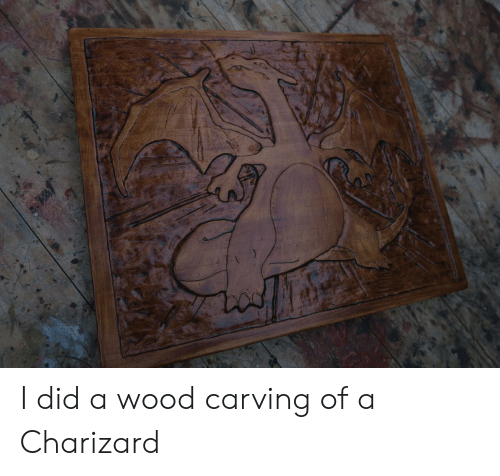 charizard: I did a wood carving of a Charizard