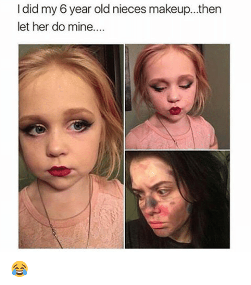 Makeup, Memes, and Old: I did my 6 year old nieces makeup then  let her do mine 😂