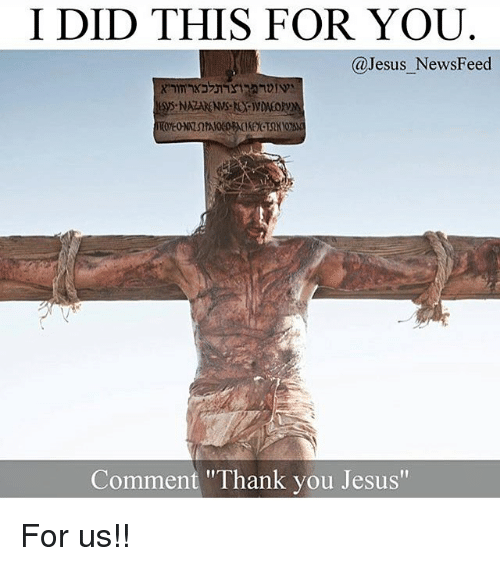 """thank you jesus: I DID THIS FOR YOU  @Jesus NewsFeed  Comment """"Thank you Jesus"""" For us!!"""