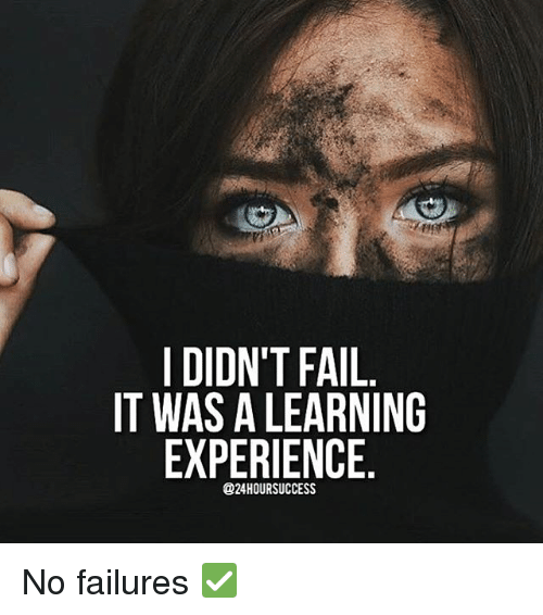 Fail, Memes, and Experience: I DIDN'T FAIL  IT WAS A LEARNING  EXPERIENCE  @24HOURSUCCESS No failures ✅
