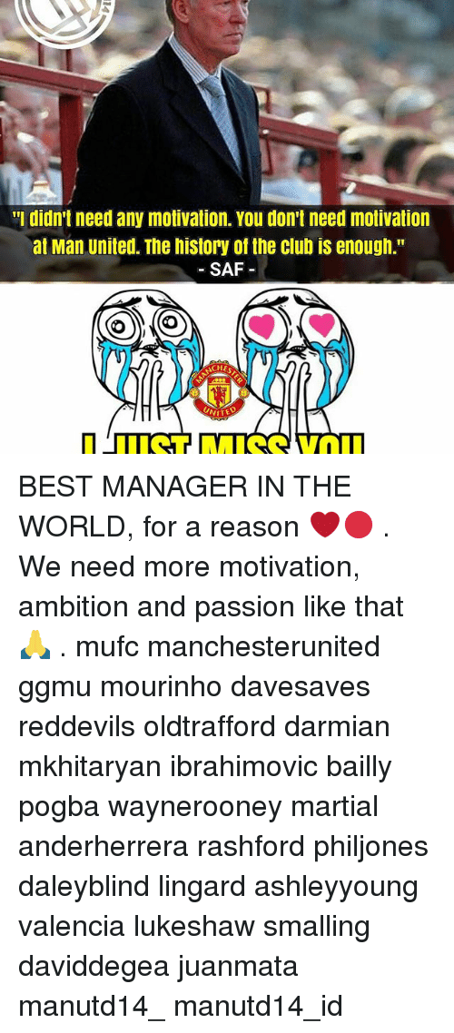 "saf: ""I didn't need any motivation. You don't need motivation  at Man United. The history of the club iS enough.""  SAF  NITED BEST MANAGER IN THE WORLD, for a reason ❤🔴 . We need more motivation, ambition and passion like that 🙏 . mufc manchesterunited ggmu mourinho davesaves reddevils oldtrafford darmian mkhitaryan ibrahimovic bailly pogba waynerooney martial anderherrera rashford philjones daleyblind lingard ashleyyoung valencia lukeshaw smalling daviddegea juanmata manutd14_ manutd14_id"