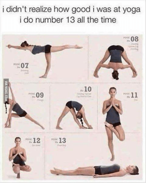 Memes, Yoga, and 🤖: i didn't realize how good i was at yoga  i do number 13 all the time  08  07  10  11  09  12  13