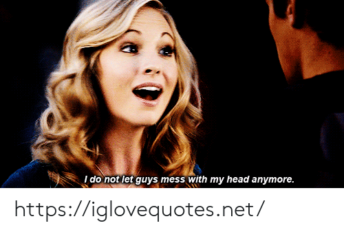 Mess With: I do not let guys mess with my head anymore. https://iglovequotes.net/