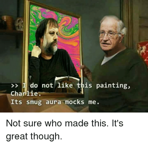 I Do Not Like This Painting Chanlie Its Smug Aura Mocks Me Not Sure