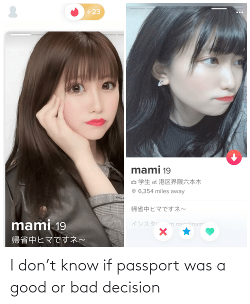 bad decision: I don't know if passport was a good or bad decision