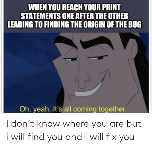 Fix: I don't know where you are but i will find you and i will fix you