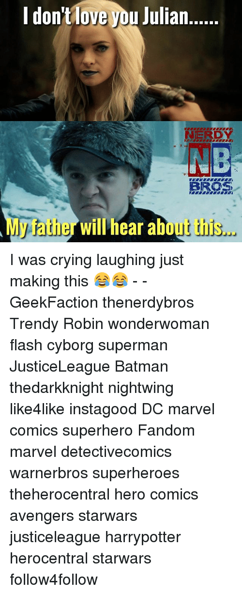 Batman, Crying, and Marvel Comics: I don tlove ypu Julian...  NERDY  NB  94  aRgh  BROS  My father will hear about this... I was crying laughing just making this 😂😂 - - GeekFaction thenerdybros Trendy Robin wonderwoman flash cyborg superman JusticeLeague Batman thedarkknight nightwing like4like instagood DC marvel comics superhero Fandom marvel detectivecomics warnerbros superheroes theherocentral hero comics avengers starwars justiceleague harrypotter herocentral starwars follow4follow