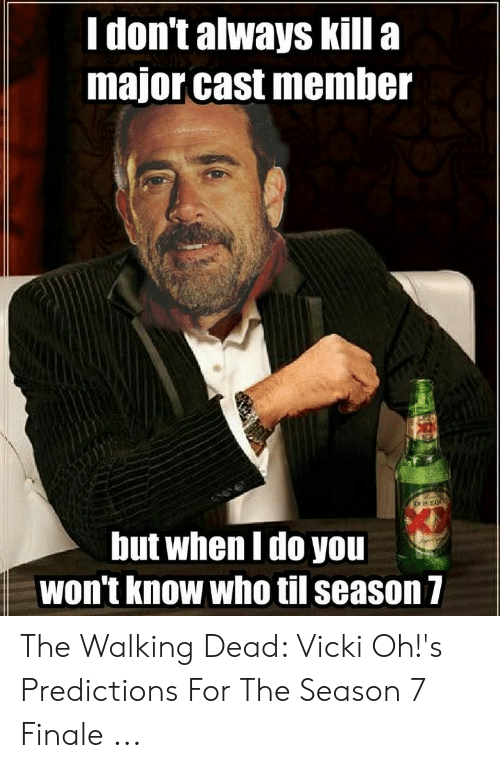 7 Finale: I don't always kill a  major cast member  but when l do you  won't know who til season7 The Walking Dead: Vicki Oh!'s Predictions For The Season 7 Finale ...
