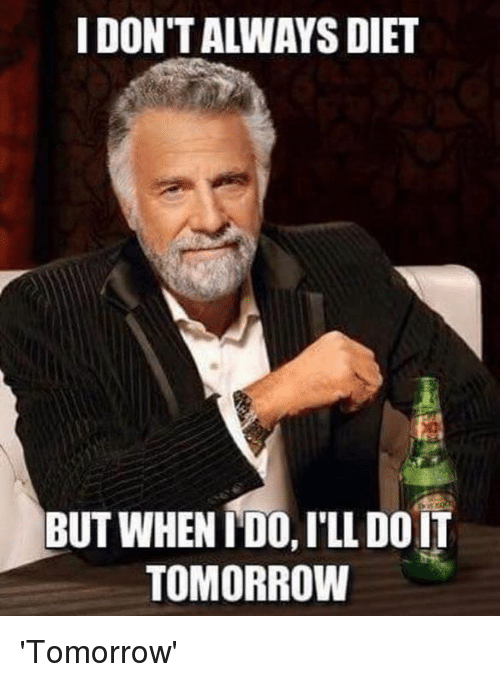 Memes, 🤖, and Doit: I DON'T ALWAYSDIET  BUT WHEN IDO, ILL DOIT  TOMORROW 'Tomorrow'