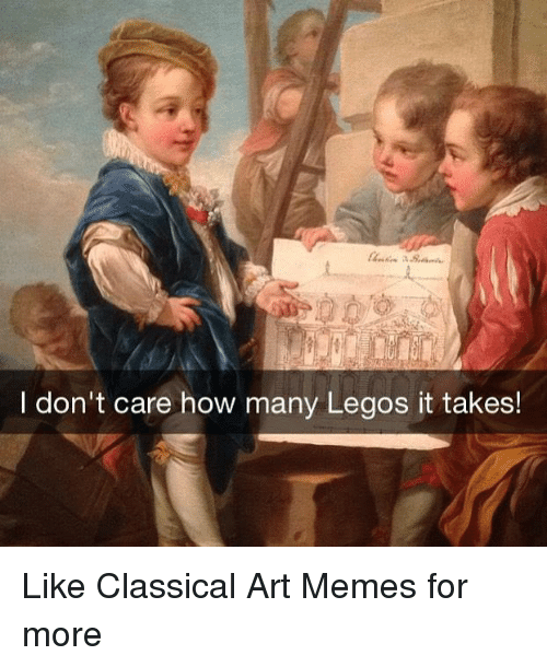 Classic Art: I don't care how many Legos it takes! Like Classical Art Memes for more