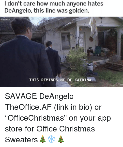 """katrina: I don't care how much anyone hates  DeAngelo, this line was golden.  RATED TV-14  THIS REMINDS ME OF KATRINA SAVAGE DeAngelo TheOffice.AF (link in bio) or """"OfficeChristmas"""" on your app store for Office Christmas Sweaters🎄❄️🎄"""