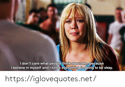 is going to be: I don't care what people think about me because  I believe in myself and I know everything is going to be okay. https://iglovequotes.net/