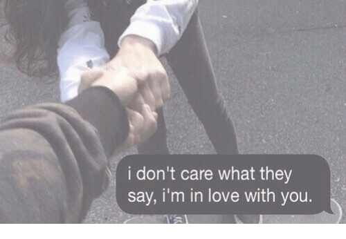 im in love with you: i don't care what they  say, i'm in love with you.