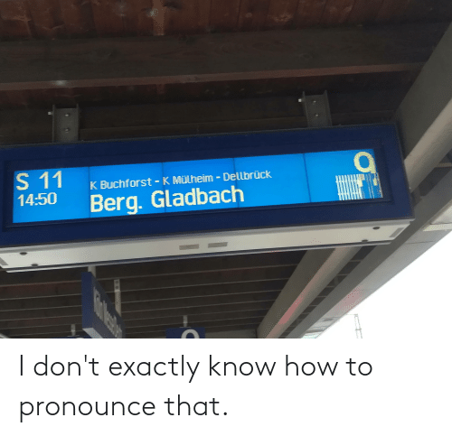how to pronounce: I don't exactly know how to pronounce that.