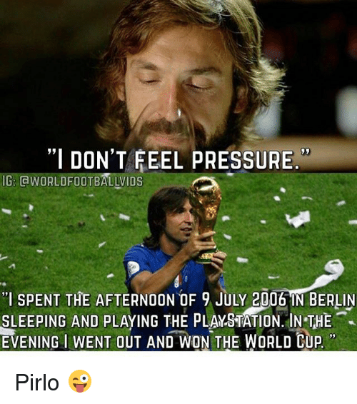 """Memes, PlayStation, and Pressure: """"I DON'T FEEL PRESSURE.  IG, aWORLDFOOTBALLVIDS  """"l SPENT THE AFTERNOON OF 9 JULY 2006 IN BERLIN  SLEEPING AND pLAYING THE PLAYSTATION. INTHE  EVENING I WENT OUT AND WON THE WORLD CUP Pirlo 😜"""