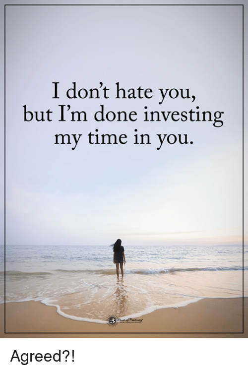 Memes, Time, and 🤖: I don't hate you,  but I'm done investing  my time in vou. Agreed?!